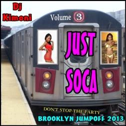 Dj Kimoni JUST SOCA Volume 3 Brooklyn Jumpoff 2013   Dont Stop the Party