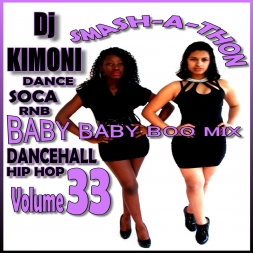 Dj KIMONI SMASH-A-THON RNB SOCA DANCE HIP HOP DANCEHALL Volume 33