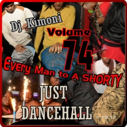Dj Kimoni JUST DANCEHALL Volume 74    Every Man to a Shorty