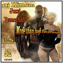 Dj KIMONI JUST DANCEHALL Volume 52   More than just fuc friend