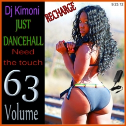 DJ KIMONI JUST DANCEHALL Volume 63   Recharge     Need the touch