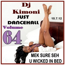 Dj Kimoni JUST DANCEHALL Volume 64   MEK SURE SEH U WICKED IN BED