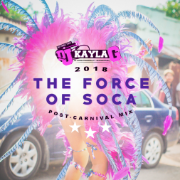 The Force of Soca (2018 POST-CARNIVAL MIX)