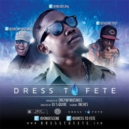 DRESS TO FETE -DIRECTED BY DJ S-QUIRE – STARRING INCHES – PRODUCED BY ONLYMYMUSINGS