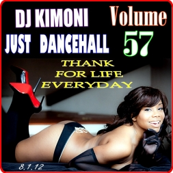 DJ KIMONI JUST DANCEHALL Volume 57    THANKS FI LIFE EVERYDAY