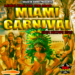 LEHGO TING FOR THE ROAD  (MIAMI CARNIVAL SOCA MIXTAPE - SELECTA GURU)