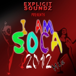 Explicit Soundz Presents I Am Soca Mix 2012