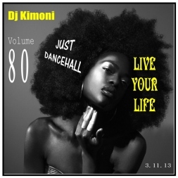 Dj Kimoni JUST DANCEHALL Volume 80    LIVE YOUR LIFE