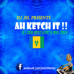 DJ JEL PRESENTS AH KETCH IT VINCY MAS 2013 MIX