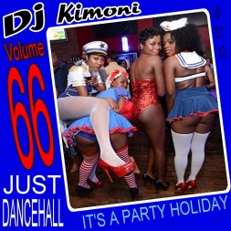 Dj Kimoni JUST DANCEHALL Volume 66      ITS A PARTY HOLIDAY