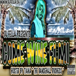 DJ FELLA PRESENTS: COME WINE FI MI ( HOSTED BY TIANA )