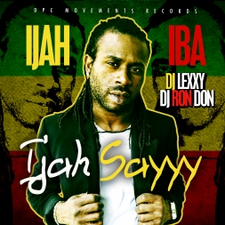 Ijah Iba  Ijah Sayyy Hosted By Dj Ron Don x Dj Lexxy