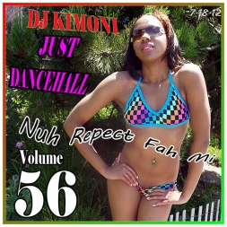 DJ KIMONI JUST DANCEHALL Volume 56  NUH REPECT FAH MI