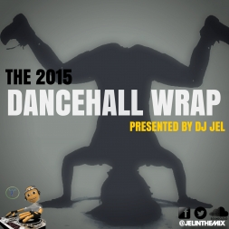 DJ JEL PRESENTS 2015 DANCEHALL WRAP UP