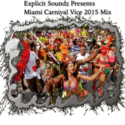 Explicit Soundz Presents Miami Carnival Vice 2015 Mix