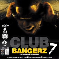 CLUB BANGERZ VOLUME 7 2016 MAINSTREAM MIX