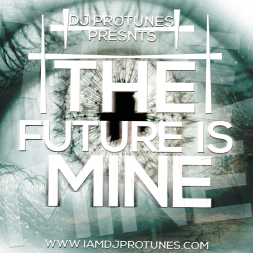 DJPROTUNES PRESENTS THE FUTURE IS MINE