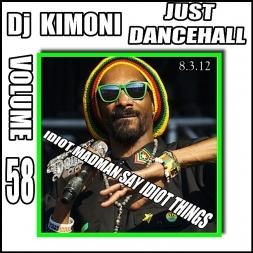DJ KIMONI JUST DANCEHALL Volume 58   IDIOT MADMAN SAY IDIOT THINGS